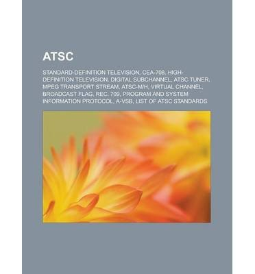 [{ ATSC: Standard-Definition Television, Cea-708, High-Definition Television, Digital Subchannel, ATSC Tuner, MPEG Transport St By Source Wikipedia ( Author ) Oct - 12- 2012 ( Paperback ) } ]