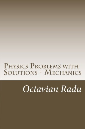 Physics Problems with Solutions - Mechanics: For Olympiads and Contests