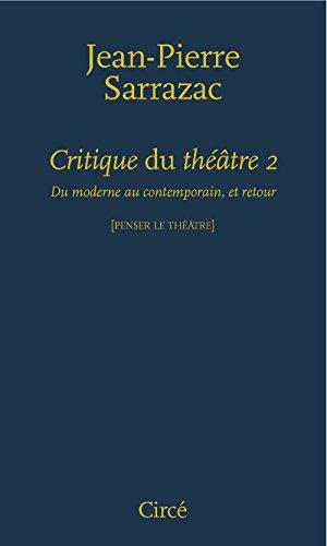 Critique du théâtre : Tome 2, Du moderne au contemporain, et retour