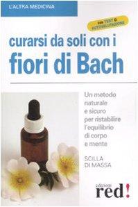 Curarsi da soli con i fiori di bach. un metodo naturale e sicuro per ristabilire l'equilibrio di corpo e mente