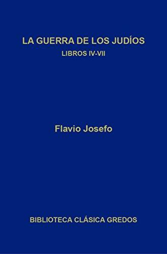 La guerra de los judíos. Libros IV-VII (Biblioteca Clásica Gredos)