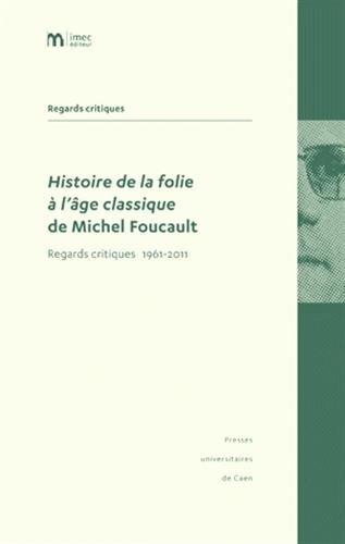 Histoire de la folie  l'ge classique de Michel Foucault : Regards critiques 1961-2011