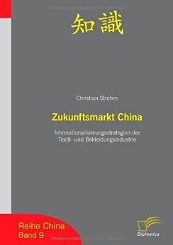 Zukunftsmarkt China: Internationalisierungsstrategien der Textil- und Bekleidungsindustrie