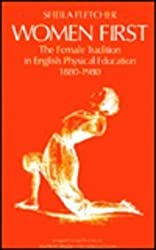 Women First: Female Tradition in English Physical Education, 1880-1980