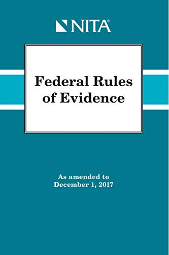 Federal Rules of Evidence: As Amended to December 1, 2017 (NITA) (English Edition) - Advocacy Nita Trial
