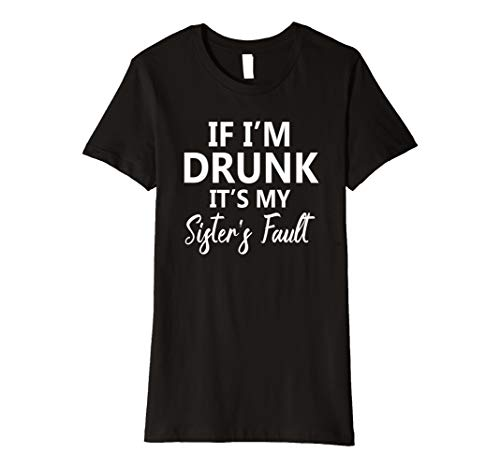 Damen If I'm Drunk It's My Sister's Faults Funny Drinking Shirt - Im Betrunken Lustige T-shirt