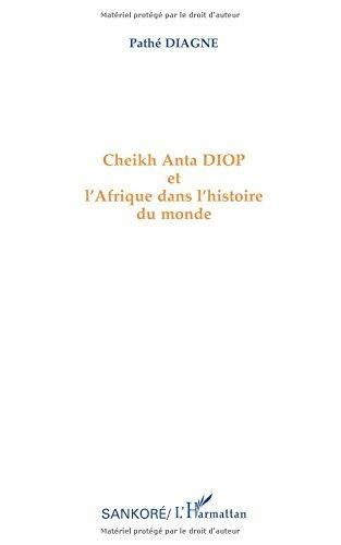 Cheikh Anta Diop et l'Afrique dans l'histoire du monde by Path?? Diagne (1997-01-01)