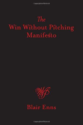 The Win Without Pitching Manifesto by Blair Enns (2010-07-06)