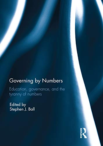Governing by Numbers: Education, governance, and the tyranny of numbers (English Edition)