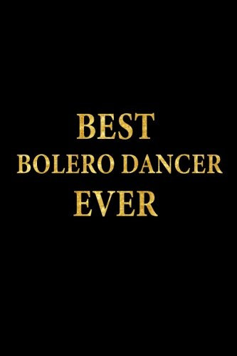 Best Bolero Dancer Ever: Lined Notebook, Gold Letters Cover, Diary, Journal, 6 x 9 in., 110 Lined Pages