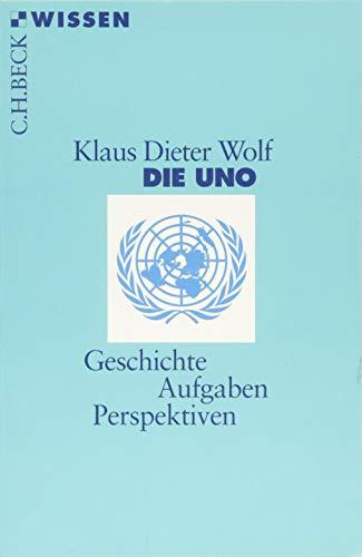 Die UNO: Geschichte, Aufgaben, Perspektiven (Beck'sche Reihe)