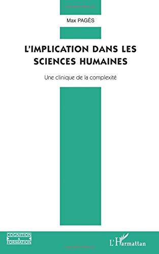 L'implication dans les sciences humaines : Une clinique de la complexité par Max Pages