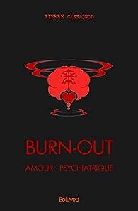 Burn-out : Amour psychiatrique par Pierre Cassagnol