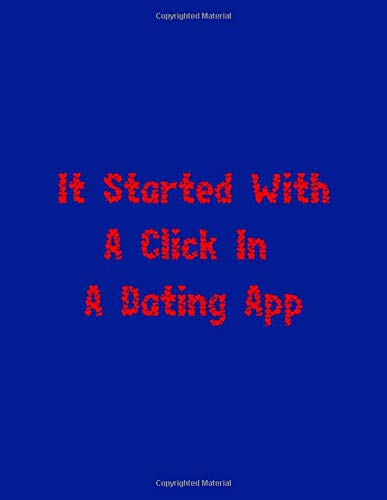 It Started With A Click In A Dating App: a gift from the heart, very good for different occasions, universal, dot grid notebook, journal