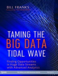 Taming the Big Data Tidal Wave: Finding Opportunities in Huge Data Streams with Advanced Analytics by Bill Franks (2013-11-20)