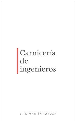 Carnicería de ingenieros por Erik Martín Jordán