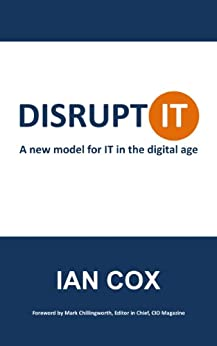 Disrupt IT: A new model for IT in the digital age by [Cox, Ian]