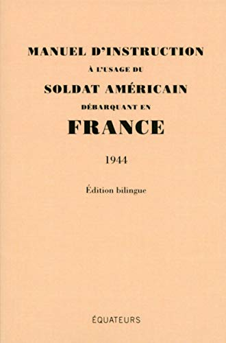 Manuel d'instruction à l'usage dU soldat AméricaIN débarquant en France (1944) Edition Bilingue par Collectif