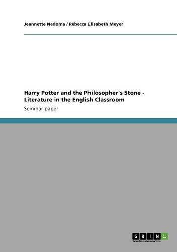 Harry Potter and the Philosopher's Stone. Teaching Literature in the English Classroom por Jeannette Nedoma