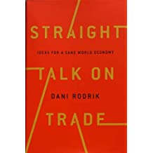 Straight Talk on Trade : Ideas for a Sane World Economy