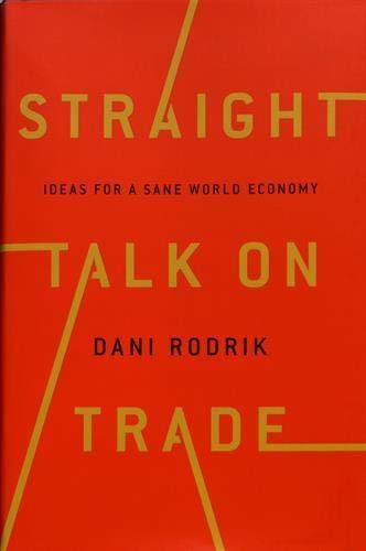 Straight Talk on Trade : Ideas for a Sane World Economy par Dani Rodrik