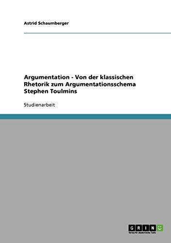 Argumentation - Von der klassischen Rhetorik zum Argumentationsschema Stephen Toulmins