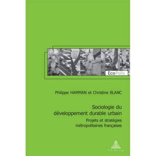 Sociologie Du Developpement Durable Urbain: Projets Et Strategies Metropolitaines Francaises; Preface De Viviane Claude Et Postface De Corinne Larrue