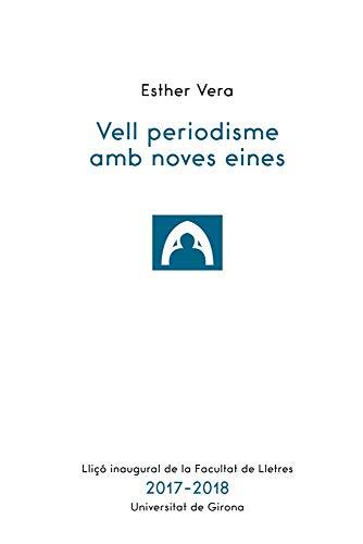 Vell periodisme amb noves idees (Facultat de Lletres de la Universitat de Girona - Lliçó inaugural) por Esther Vera