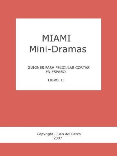 Miami Mini-Dramas, Libro II (Guiones Para Peliculas Cortas En Espanol): 2 por Juan del Cerro