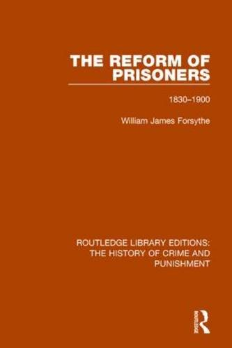 The Reform of Prisoners: 1830-1900: Volume 4 (Routledge Library Editions: The History of Crime and Punishment) por Willam James Forsythe