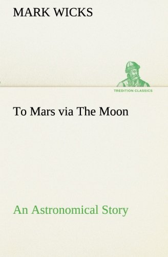 To Mars via The Moon An Astronomical Story (TREDITION CLASSICS)
