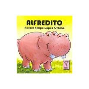 Alfredito (Cuentos para mi) por Rafael Felipe Lopez Urbina