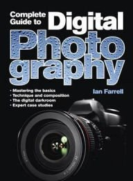 Complete Guide to Digital Photography (Metro Books Edition) by Ian Farrell (2011-01-01)