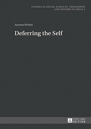 Deferring the Self (Studies in Social Sciences, Philosophy and History of Ideas)