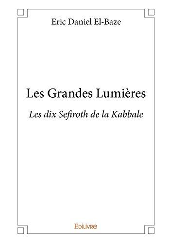 Les Grandes Lumières: Les dix Sefiroth de la Kabbale (Collection Classique) par Eric Daniel El-Baze
