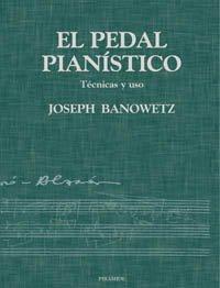 El pedal pianístico: Técnicas y uso (Música) por Joseph Banowetz