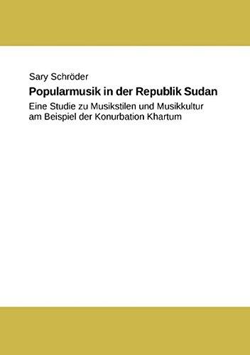 Popularmusik in der Republik Sudan: eine Studie zu Musikstilen und Musikkultur am Beispiel der Konurbation Khartum