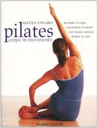 Pilates corpo in movimento (Manuali sport) por Alycea Ungaro