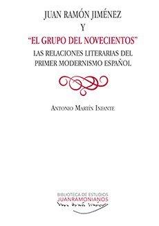 JUAN RAMÓN JIMÉNEZ Y 'EL GRUPO DEL NOVECIENTOS': LAS RELACIONES LITERARIAS DEL PRIMER MODERNISMO ESPAÑOL (Biblioteca de Estudios Juanramonianos)