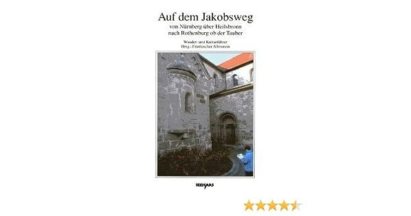Jakobsweg Franken Karte.Auf Dem Jakobsweg Von Nürnberg über Heilsbronn Nach Rothenburg