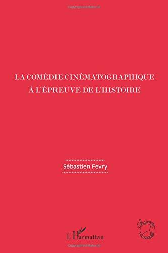 Comedie Cinematographique a l'Epreuve de l'Histoire par Sébastien Fevry