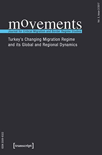 movements. Journal for Critical Migration and Border Regime Studies: Vol. 3, Issue 2/2017: Turkey's Changing Migration Regime and its Global and Regional Dynamics
