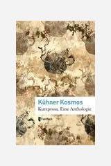 Kühner Kosmos: Kurzprosa. Eine Anthologie Taschenbuch