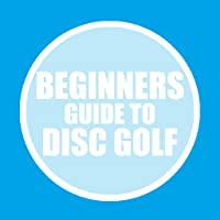 Beginners Guide to Disc Golf