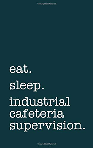 eat. sleep. industrial cafeteria supervision. - Lined Notebook: Writing Journal por mithmoth