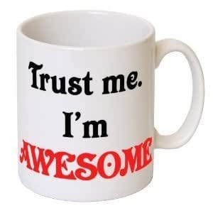 'Trust Me. I'm Awesome' Funny Novelty Mug - MugsnKisses Collection - Birthday, Christmas, Father's Day, Mother's Day, Work Colleague Gift