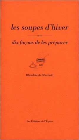 Les soupes d'hiver : 10 façons de les préparer par Blandine de Mareuil
