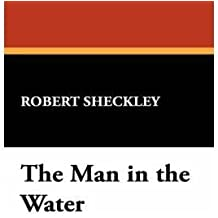 [ THE MAN IN THE WATER [ THE MAN IN THE WATER ] BY SHECKLEY, ROBERT ( AUTHOR )APR-30-2008 HARDCOVER ] The Man in the Water [ THE MAN IN THE WATER ] By Sheckley, Robert ( Author )Apr-30-2008 Hardcover By Sheckley, Robert ( Author ) Apr-2008 [ Hardcover ]