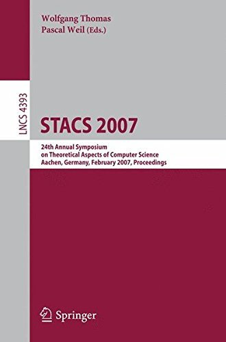 STACS 2007: 24th Annual Symposium on Theoretical Aspects of Computer Science, Aachen, Germany, February 22-24, 2007, Proceedings (Lecture Notes in Computer Science) (2009-02-22)