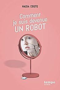 Comment je suis devenue un robot par Nadia Coste